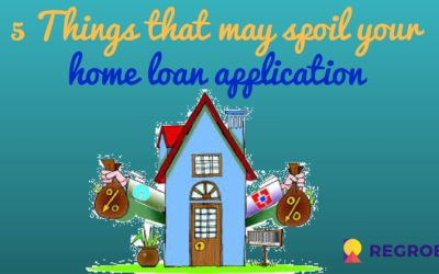 5 things that may spoil your home loan application
