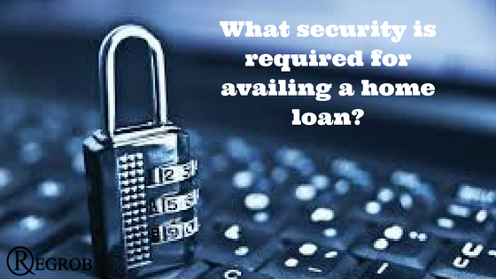 What security is required for availing a home loan