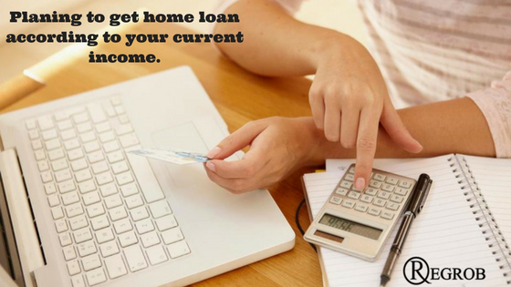 Planning to get home loan according to your current income