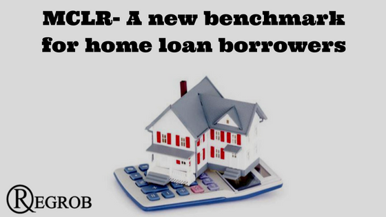 MCLR- A new benchmark for home loan borrowers