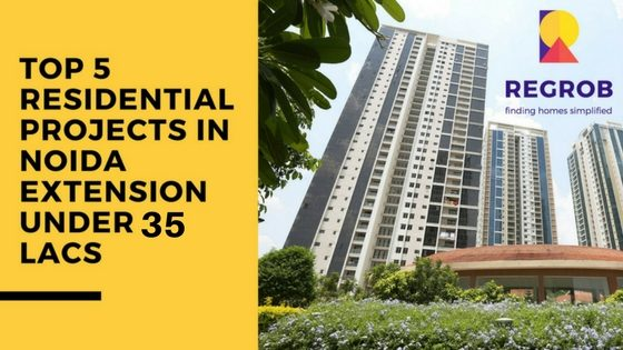 TOP 5 RESIDENTIAL PROJECTS IN NOIDA EXTENSION UNDER 35 LACS