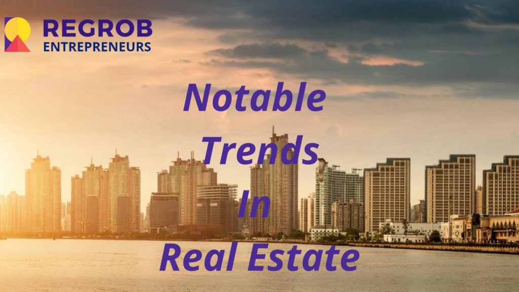 Notable Trends In Real Estate