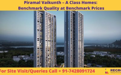 Piramal Vaikunth – A Class Homes_ Benchmark Quality at Benchmark Prices