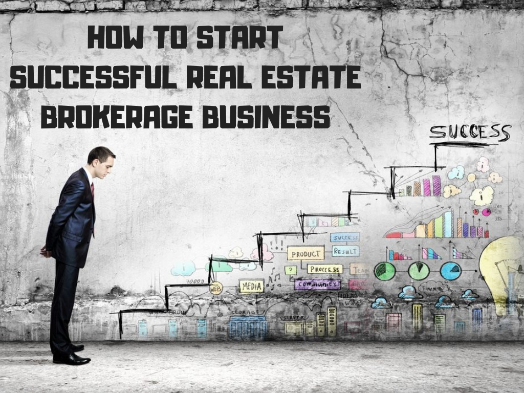 HOW TO START SUCCESSFUL REAL ESTATE BROKERAGE BUSINESS
