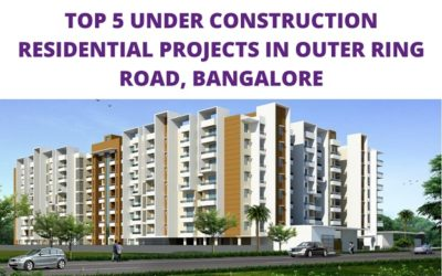 TOP 5 UNDER CONSTRUCTION RESIDENTIAL PROJECTS IN OUTER RING ROAD, BANGALORE