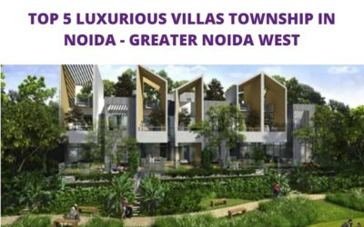Top 5 Luxurious Villas Township in Noida - Greater Noida West