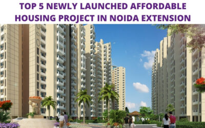 Top 5 Newly launched Affordable housing project in Noida Extension