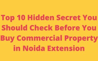 Top 10 Hidden Secret You Should Check Before You Buy Commercial Property in Noida Extension
