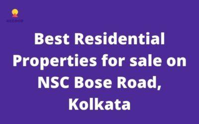 Best properties on NSC Bose Road Kolkata