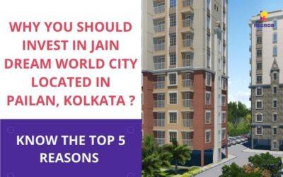 Top Reasons to invest in Jain Dream World City Pailan Kolkata